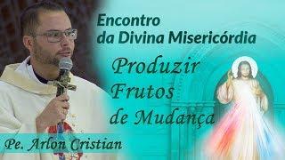 Download Produzir frutos de mudança - Pe. Arlon Cristian ( 23/09/17) Video
