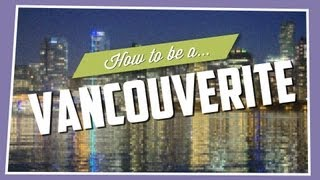 Download How To Be A Vancouverite Video