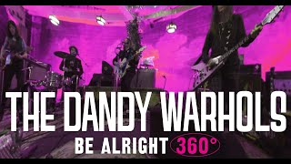 "Download The Dandy Warhols ""Be Alright"" 360° Official Music Video - Shot @ The Dandys' studio The Odditorium Video"