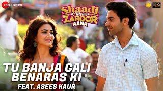 Download Tu Banja Gali Benaras Ki | Asees Kaur | Shaadi Mein Zaroor Aana | Rajkummar Rao, Kriti Kharbanda Video