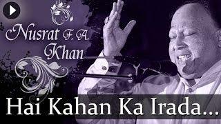 Download Hai Kahan Ka Irada - Nusrat Fateh Ali Khan - Top Qawwali Songs Video