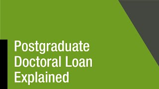 Download Postgraduate Doctoral Loan Explained Video