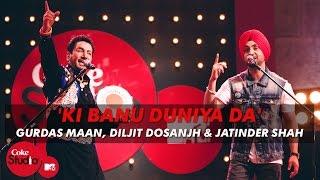 Download 'Ki Banu Duniya Da' - Gurdas Maan feat. Diljit Dosanjh & Jatinder Shah - Coke Studio @ MTV Season 4 Video