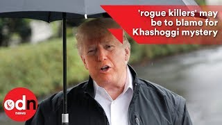Download Trump: 'rogue killers' may be to blame for Khashoggi mystery Video