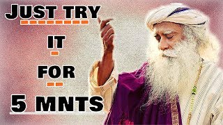 Download Do it for 5 mnts and by tomorrow morning people will bow down to you!- Sadhguru Video