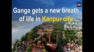 Download Ganga gets a new breath of life in Kanpur city Video