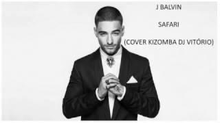 Download J BALVIN - SAFARI (KIZOMBA COVER - REMIX DJ VITÓRIO) Video