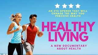 Download HEALTHY LIVING a Revolutionary Documentary About the Unknown Facts About Health Video