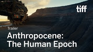 Download ANTHROPOCENE: THE HUMAN EPOCH Trailer   TIFF 2018 Video