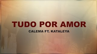 Download Calema - Tudo por amor ft. Kataleya ( Letra ) Video