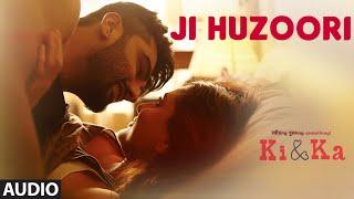 Download JI HUZOORI Full Song (Audio) | KI & KA | Arjun Kapoor, Kareena Kapoor | Mithoon | T-Series Video