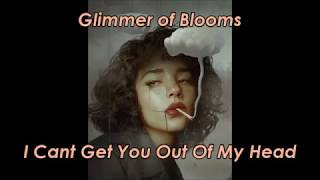 Download Glimmer of Blooms - I Cant Get You Out Of My Head (LYRICS) Video
