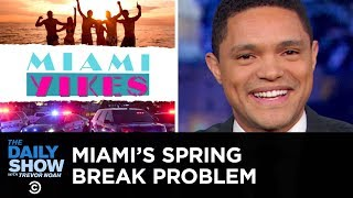 Download Miami's Spring Break Problem   The Daily Show Video