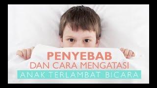 Download Penyebab dan Cara Mengatasi Anak Terlambat Bicara Video