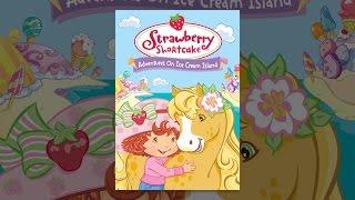 Download Strawberry Shortcake Adventures on Ice Cream Island Video