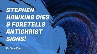 Download Stephen Hawking Dies & Foretells Antichrist SIGNS! - Dr. Gene Kim Video
