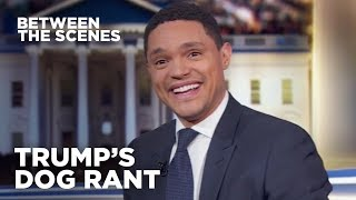 Download Trump's Dog Rant - Between the Scenes | The Daily Show Video
