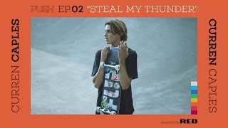 Download PUSH | Curren Caples: Steal My Thunder - Episode 2 Video