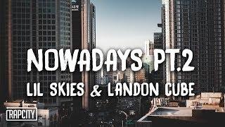 Download Lil Skies - Nowadays Pt. 2 ft. Landon Cube (Lyrics) Video