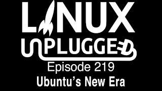 Download Ubuntu's New Era | LINUX Unplugged 219 Video