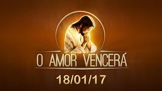 Download O Amor Vencerá - 18/01/17 Video