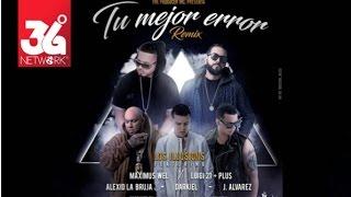 Download Tu Mejor Error Remix - Maximus Wel & Luigi 21 Plus Feat. J Alvarez, Darkiel, Alexio & Los Illusions Video