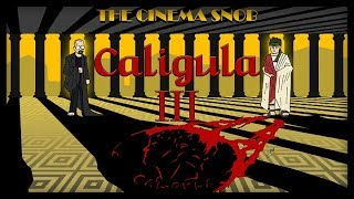 Download The Cinema Snob: CALIGULA III Video