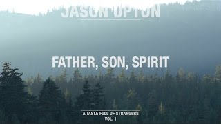 Download Father, Son, Spirit // A Table Full Of Strangers // Jason Upton Video
