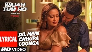 Download Dil Mein Chhupa Loonga Lyrical Video | Wajah Tum Ho | Armaan Malik & Tulsi Kumar | Meet Bros Video
