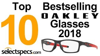Download Top 10 Bestselling Oakley Glasses 2018 - With Selectspecs Video