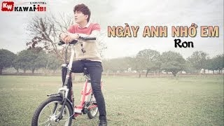 Download Ngày Anh Nhớ Em - Ron [ Video Lyrics ] Video