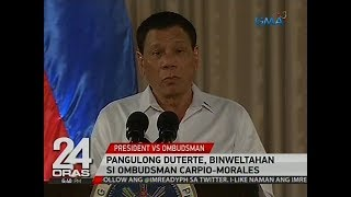 Download 24 Oras: Pangulong Duterte, binweltahan si Ombudsman Carpio-Morales Video