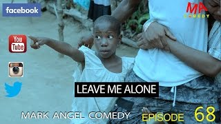 Download LEAVE ME ALONE (Mark Angel Comedy) (Episode 68) Video