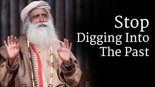 Download Stop Digging Into The Past - Sadhguru Video