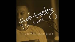Download Jonathan McReynolds - Not Lucky, I'm Loved (AUDIO ONLY) Video