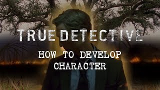 Download True Detective | How to Develop Character Video