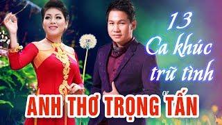 Download Anh Thơ Trọng Tấn - 13 Ca Khúc Dân Ca Trữ Tình Quê Hương Hay Nhất Video