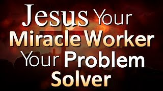 Download JESUS YOUR MIRACLE WORKER YOUR PROBLEM SOLVER!! - BIBLE PREACHING Video