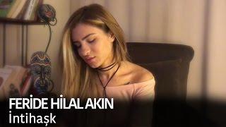 Download Feride Hilal Akın - İntihaşk Video