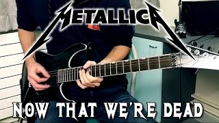 Download METALLICA - Now That We're Dead Guitar Cover w/ Solo [HD] Video