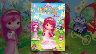 Download Strawberry Shortcake: The Berryfest Princess Movie Video