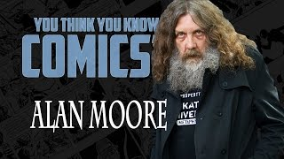 Download Alan Moore - You Think You Know Comics? Video