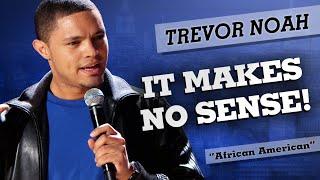 Download ″It Makes No Sense!″ - Trevor Noah - (African American) Video