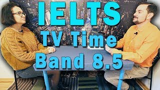 Download IELTS Speaking - Band 8.5 - TV Time Video