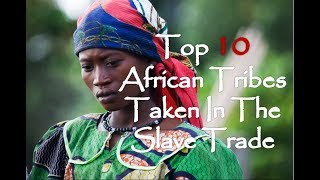 Download Top 10 African Tribes Taken In The Atlantic Slave Trade Video