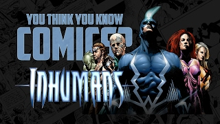 Download The Inhumans - You Think You Know Comics? Video