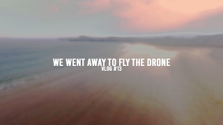 Download We Went Away To Fly The Drone. //vlog #13 Video