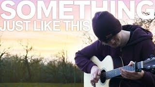 Download Something Just Like This - The Chainsmokers & Coldplay - Fingerstyle Guitar Cover Video