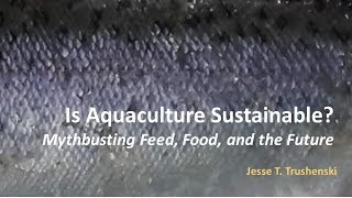 Download Is Aquaculture Sustainable? Mythbusting Feed, Food, and the Future Video
