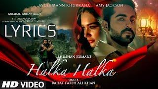 Download Halka Halka FULL SONG with LYRICS - Rahat Fateh Ali Khan | Ayushmaan & Amy Jackson Video